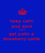 keep calm  and dont  forget to  get justin a  strawberry cable  - Personalised Poster A4 size