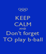 KEEP CALM AND Don't forget TO play b-ball - Personalised Poster A4 size
