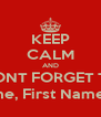 KEEP CALM AND DONT FORGET TO PUT YOU Grade,Class, Last Name, First Name, Semester, Title of assignment.  - Personalised Poster A4 size