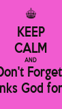KEEP CALM AND Don't Forget   To thanks God for today  - Personalised Poster A4 size