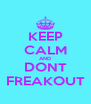 KEEP CALM AND DONT FREAKOUT - Personalised Poster A4 size