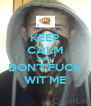KEEP CALM AND DON'T FUCK WIT ME - Personalised Poster A4 size