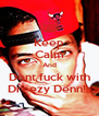 Keep Calm And Dont fuck with Dreezy Denn!s - Personalised Poster A4 size