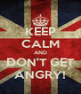 KEEP CALM AND DON'T GET ANGRY! - Personalised Poster A4 size