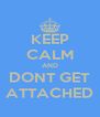 KEEP CALM AND DONT GET ATTACHED - Personalised Poster A4 size