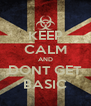 KEEP CALM AND DONT GET BASIC - Personalised Poster A4 size