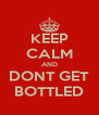 KEEP CALM AND DONT GET BOTTLED - Personalised Poster A4 size