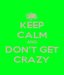 KEEP CALM AND DON'T GET CRAZY - Personalised Poster A4 size