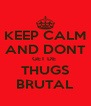 KEEP CALM AND DONT GET DE  THUGS BRUTAL - Personalised Poster A4 size
