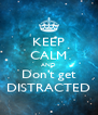 KEEP CALM AND Don't get DISTRACTED - Personalised Poster A4 size
