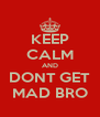 KEEP CALM AND DONT GET MAD BRO - Personalised Poster A4 size