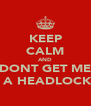 KEEP CALM AND DONT GET ME IN A HEADLOCK:L  - Personalised Poster A4 size