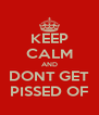 KEEP CALM AND DONT GET PISSED OF - Personalised Poster A4 size