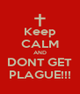 Keep CALM AND DONT GET PLAGUE!!! - Personalised Poster A4 size