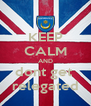KEEP CALM AND dont get  relegated - Personalised Poster A4 size