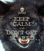 KEEP CALM AND DON'T GET SCARED - Personalised Poster A4 size
