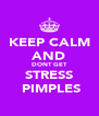 KEEP CALM AND DONT GET STRESS  PIMPLES - Personalised Poster A4 size