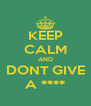 KEEP CALM AND DONT GIVE A **** - Personalised Poster A4 size