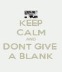 KEEP CALM AND DONT GIVE  A BLANK - Personalised Poster A4 size