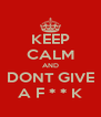 KEEP CALM AND DONT GIVE A F * * K - Personalised Poster A4 size