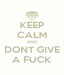 KEEP CALM AND DONT GIVE A FUCK - Personalised Poster A4 size