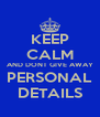 KEEP CALM AND DONT GIVE AWAY PERSONAL DETAILS - Personalised Poster A4 size
