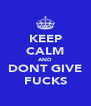 KEEP CALM AND DONT GIVE FUCKS - Personalised Poster A4 size