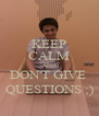 KEEP CALM AND DON'T GIVE  QUESTIONS ;) - Personalised Poster A4 size