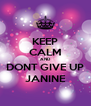 KEEP CALM AND DONT GIVE UP JANINE - Personalised Poster A4 size