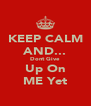 KEEP CALM AND... Dont Give Up On ME Yet - Personalised Poster A4 size