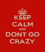 KEEP CALM AND DONT GO CRAZY - Personalised Poster A4 size