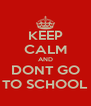 KEEP CALM AND DONT GO TO SCHOOL - Personalised Poster A4 size