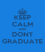 KEEP CALM AND DONT GRADUATE - Personalised Poster A4 size