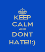 KEEP CALM AND DONT HATE!!:) - Personalised Poster A4 size