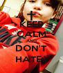 KEEP CALM AND DON'T HATE:) - Personalised Poster A4 size