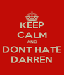 KEEP CALM AND DONT HATE DARREN - Personalised Poster A4 size