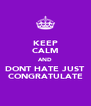 KEEP CALM AND DONT HATE JUST CONGRATULATE - Personalised Poster A4 size