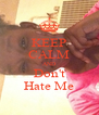 KEEP CALM AND Don't Hate Me - Personalised Poster A4 size