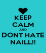 KEEP CALM AND DONT HATE NAILL!! - Personalised Poster A4 size