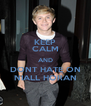 KEEP CALM AND DONT HATE ON NIALL HORAN - Personalised Poster A4 size
