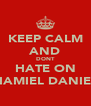 KEEP CALM AND DONT HATE ON SHAMIEL DANIELS - Personalised Poster A4 size