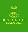 KEEP CALM AND DONT HATE US KAIMUKI - Personalised Poster A4 size