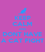KEEP CALM AND DONT HAVE A CAT FIGHT - Personalised Poster A4 size