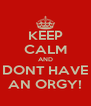 KEEP CALM AND DONT HAVE AN ORGY! - Personalised Poster A4 size