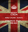 KEEP CALM AND DONT HAVE FRIENDS BUT... READ - Personalised Poster A4 size