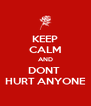 KEEP CALM AND DONT  HURT ANYONE - Personalised Poster A4 size