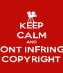 KEEP CALM AND DONT INFRINGE COPYRIGHT - Personalised Poster A4 size