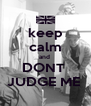 keep calm and  DONT  JUDGE ME  - Personalised Poster A4 size