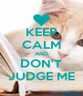 KEEP CALM AND DON'T JUDGE ME - Personalised Poster A4 size