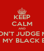 KEEP CALM AND DON'T JUDGE ME ON MY BLACK EYE - Personalised Poster A4 size
